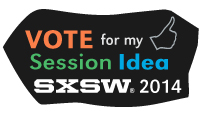 Vote for My Session Idea for SXSW Interactive 2014