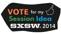 Vote for My Session Idea for SXSW Interactive 2014