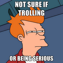 Not Sure If Trolling